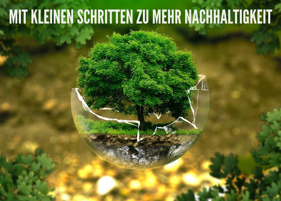 Mit kleinen Schritten zu mehr Nachhaltigkeit