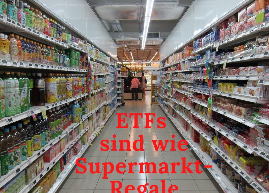 ETFs sind wie Supermarkt-Regale